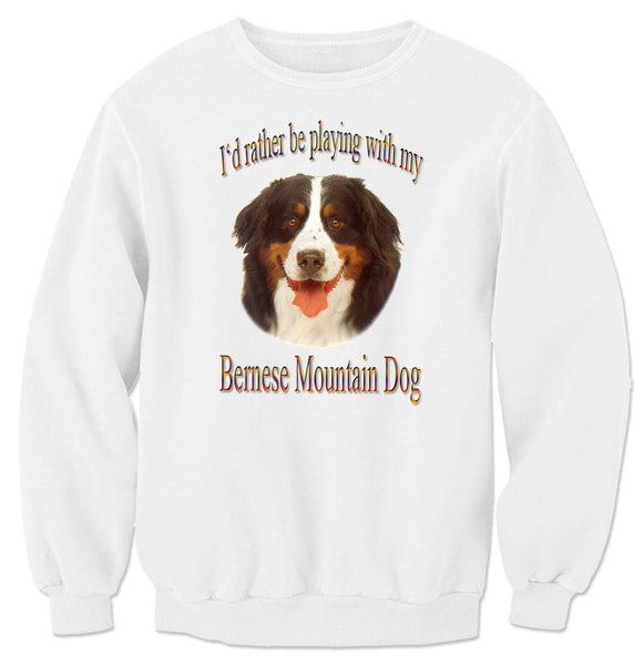 White I'd Rather Be Playing With My Bernese Mountain Dog Sweatshirt