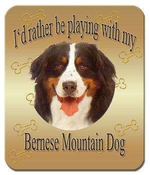 I'd Rather Be Playing With My Bernese Mountain Dog Mouse Pad