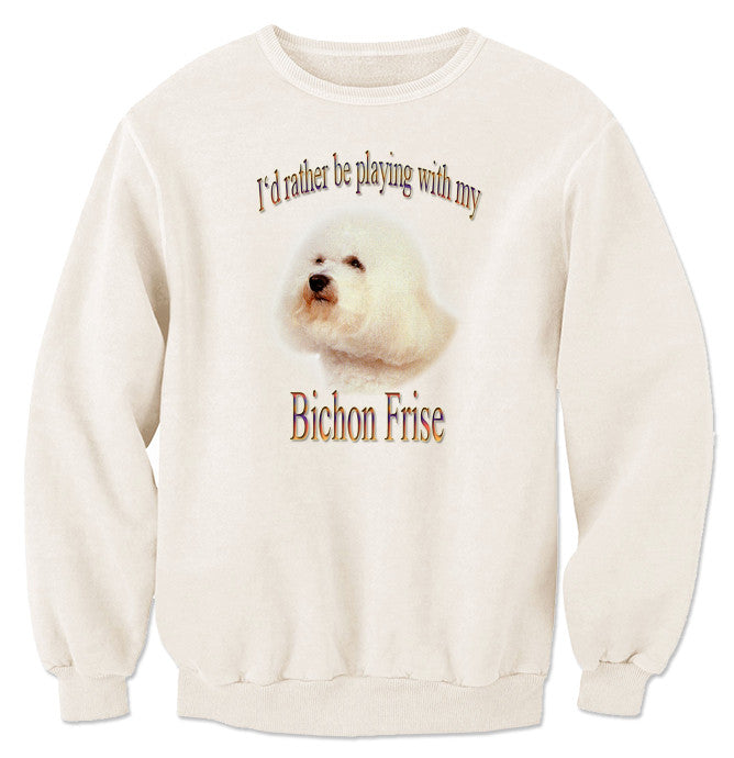Natural I'd Rather Be Playing With My Bichon Frise Sweatshirt