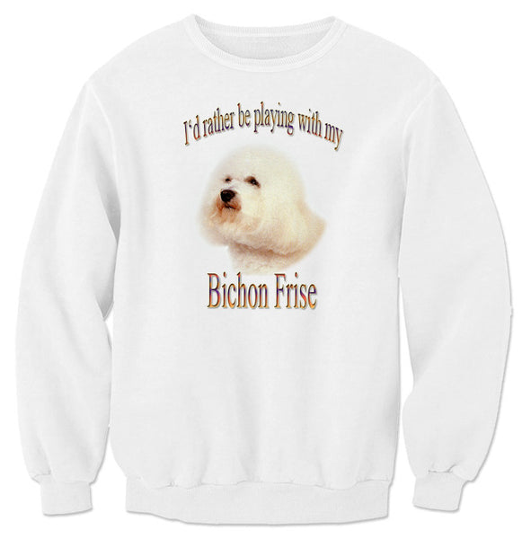 White I'd Rather Be Playing With My Bichon Frise Sweatshirt