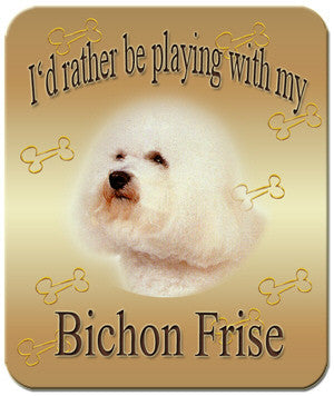 I'd Rather Be Playing With My Bichon Frise Mouse Pad