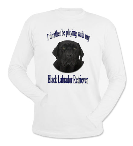 White I'd Rather Be Playing With My Black Labrador Retriever Long Sleeve T-Shirt