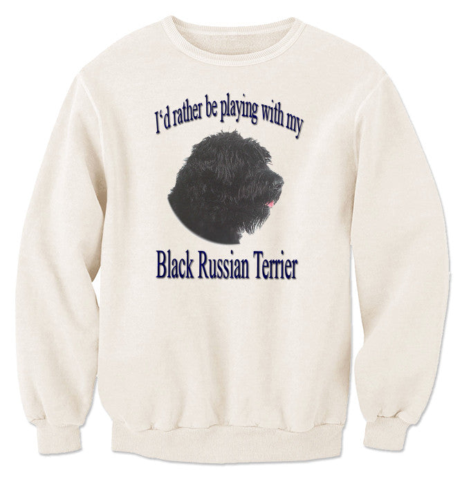 Natural I'd Rather Be Playing With My Black Russian Terrier Sweatshirt