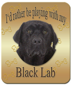 I'd Rather Be Playing With My Black Lab Mouse Pad