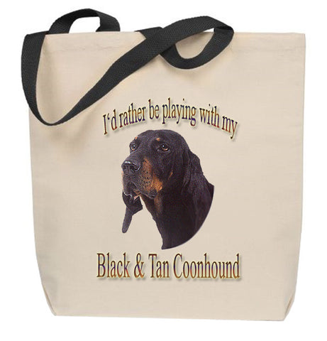 I'd Rather Be Playing With My Black & Tan Coonhound Tote Bag