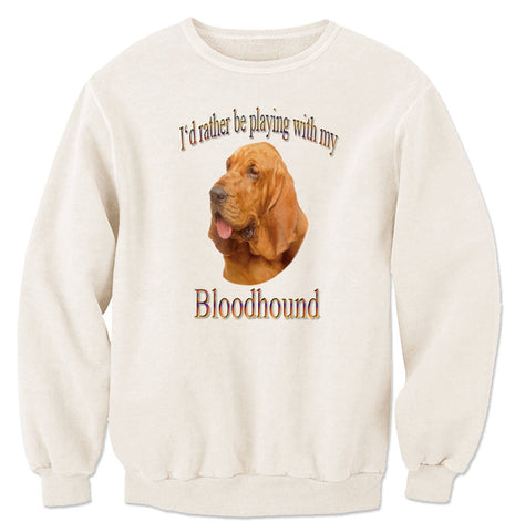 Natural I'd Rather Be Playing With My Bloodhound Sweatshirt