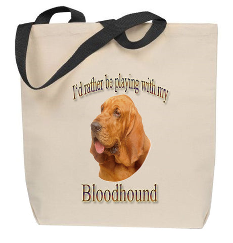 I'd Rather Be Playing With My Bloodhound Tote Bag