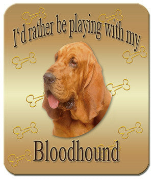 I'd Rather Be Playing With My Bloodhound Mouse Pad