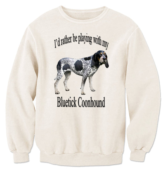 Beige I'd Rather Be Playing With My Bluetick Coonhound Sweatshirt