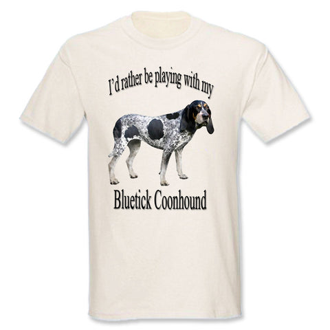 Beige I'd Rather Be Playing With My Bluetick Coonhound T-Shirt