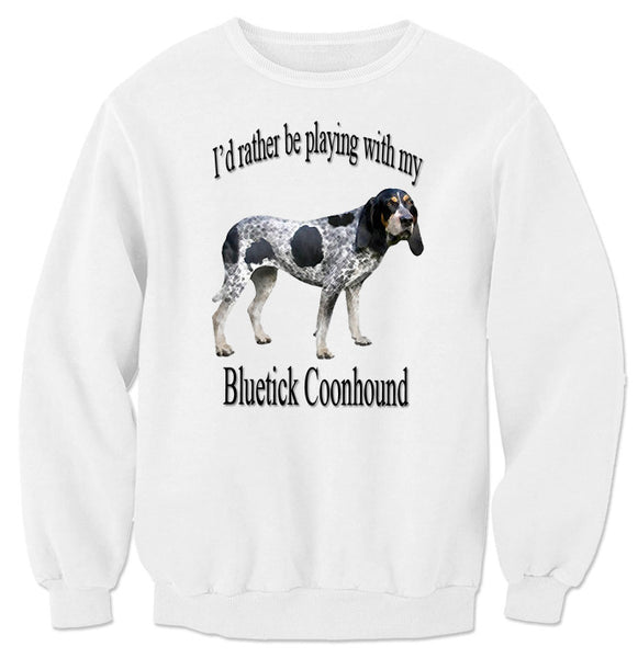 White I'd Rather Be Playing With My Bluetick Coonhound Sweatshirt