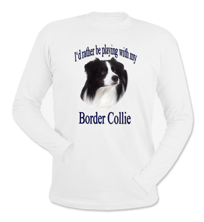 White I'd Rather Be Playing With My Border Collie Long Sleeve T-Shirt