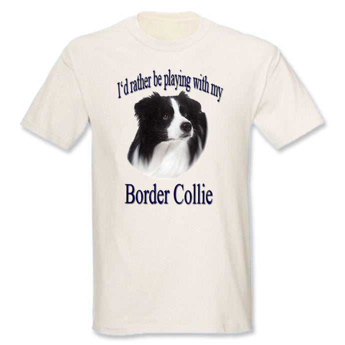 Natural I'd Rather Be Playing With My Border Collie T-Shirt