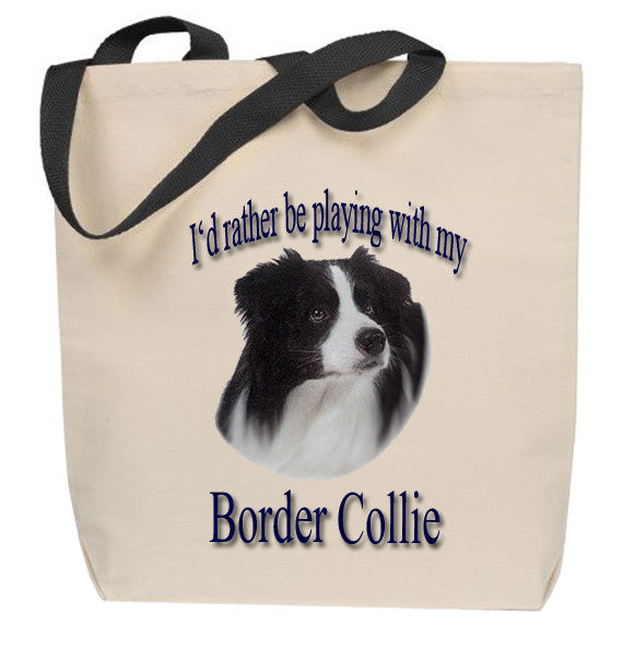 I'd Rather Be Playing With My Border Collie Tote Bag