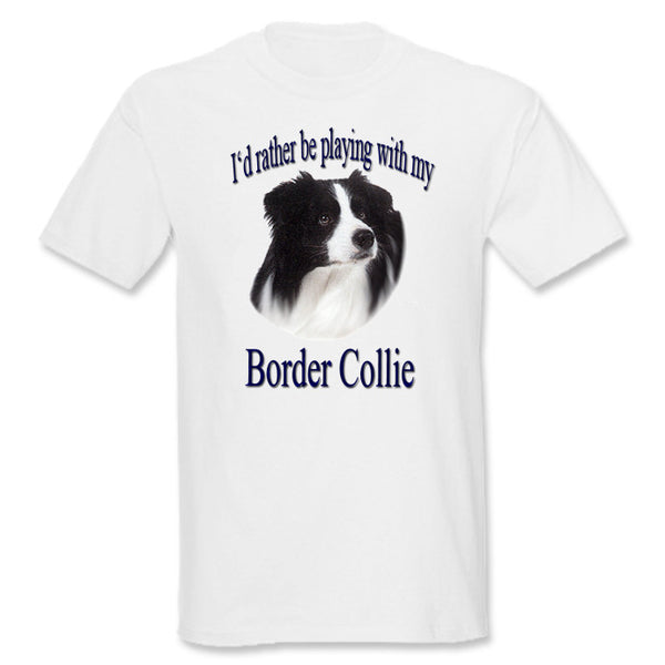 White I'd Rather Be Playing With My Border Collie T-Shirt