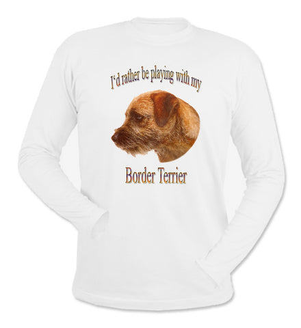White I'd Rather Be Playing With My Border Terrier Long Sleeve T-Shirt