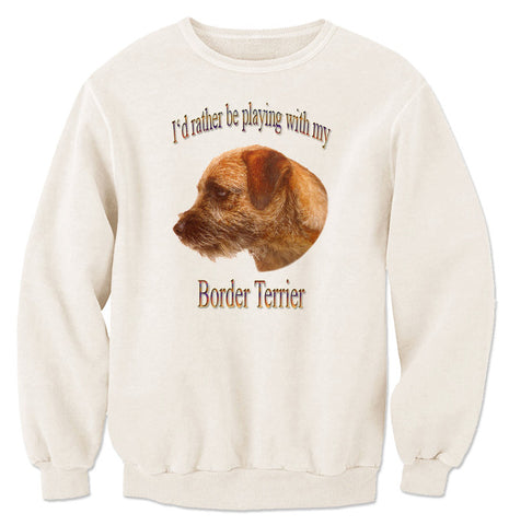Natural I'd Rather Be Playing With My Border Terrier Sweatshirt