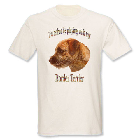 Natural I'd Rather Be Playing With My Border Terrier T-Shirt