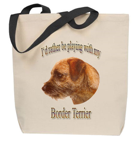 I'd Rather Be Playing With My Border Terrier Tote Bag