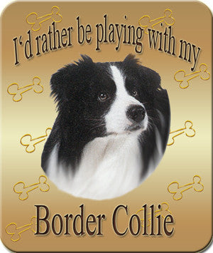 I'd Rather Be Playing With My Border Collie Mouse Pad