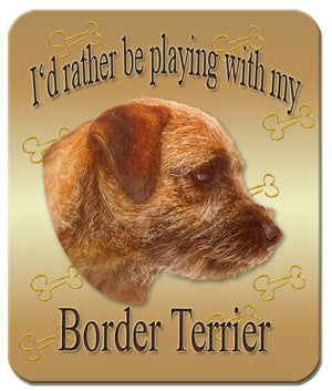 I'd Rather Be Playing With My Border Terrier Mouse Pad