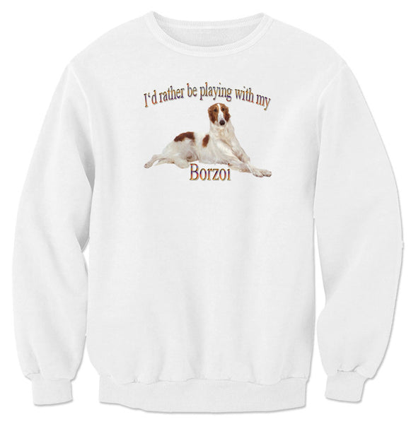 White I'd Rather Be Playing With My Borzoi Sweatshirt