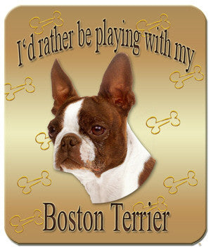 I'd Rather Be Playing With My Boston Terrier Mouse Pad