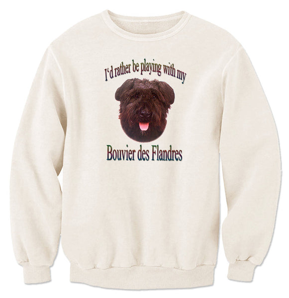 Natural I'd Rather Be Playing With My Bouvier des Flandres Sweatshirt