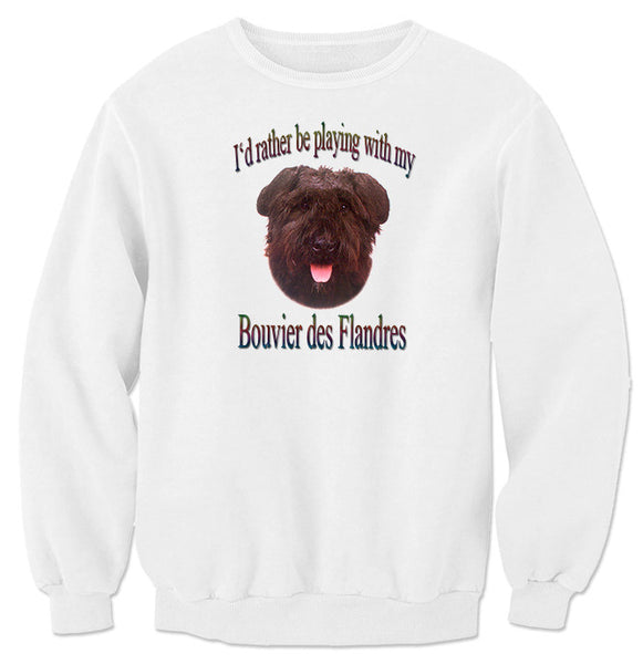 White I'd Rather Be Playing With My Bouvier des Flandres Sweatshirt