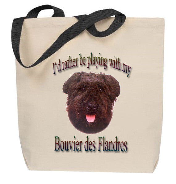 I'd Rather Be Playing With My Bouvier des Flandres Tote Bag