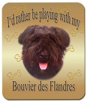 I'd Rather Be Playing With My Bouvier des Flandres Mouse Pad