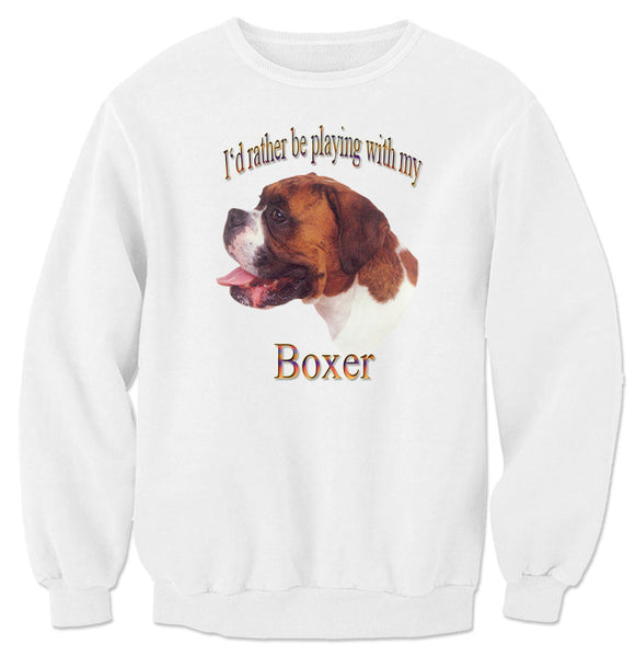 White I'd Rather Be Playing With My Boxer Sweatshirt