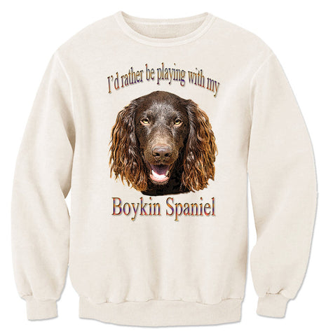 Natural I'd Rather Be Playing With My Boykin Spaniel Sweatshirt