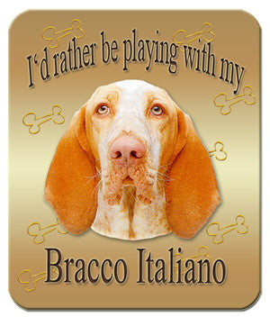 I'd Rather Be Playing With My Bracco Italiano Mouse Pad