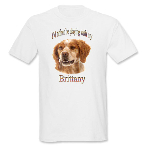 White I'd Rather Be Playing With My Brittany T-Shirt