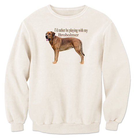 Beige I'd Rather Be Playing With My Broholmer Sweatshirt