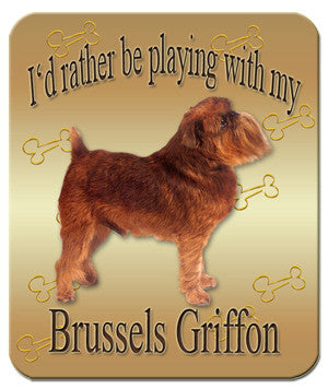 I'd Rather Be Playing With My Brussels Griffon Mouse Pad