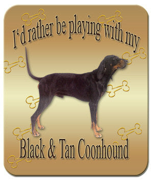 I'd Rather Be Playing With My Black & Tan Coonhound Mouse Pad