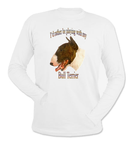 White I'd Rather Be Playing With My Bull Terrier Long Sleeve T-Shirt