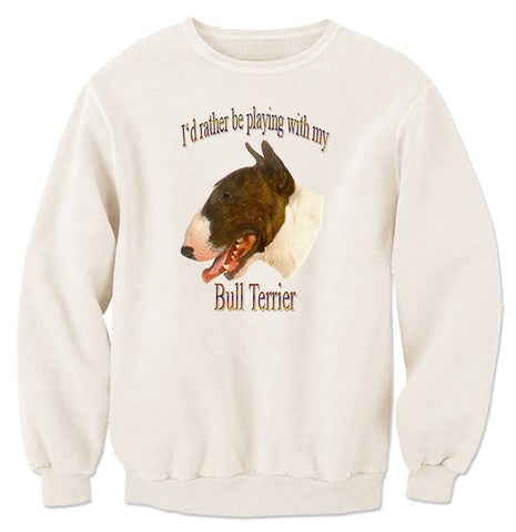 Natural I'd Rather Be Playing With My Bull Terrier Sweatshirt