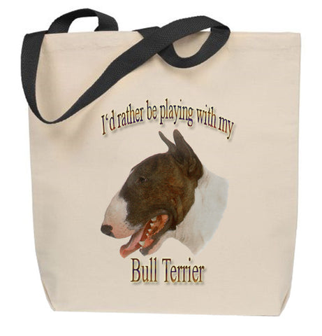 I'd Rather Be Playing With My Bull Terrier Tote Bag