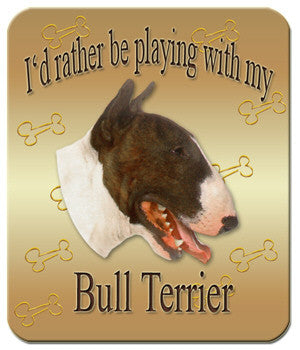 I'd Rather Be Playing With My Bull Terrier Mouse Pad
