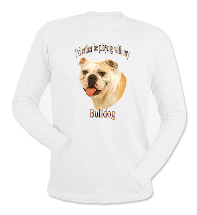 White I'd Rather Be Playing With My Bulldog Long Sleeve T-Shirt