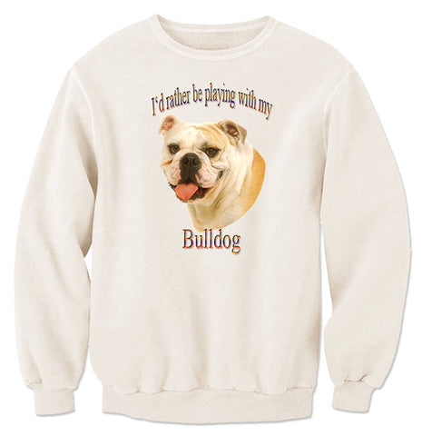 Natural I'd Rather Be Playing With My Bulldog Sweatshirt