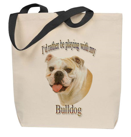 I'd Rather Be Playing With My Bulldog Tote Bag