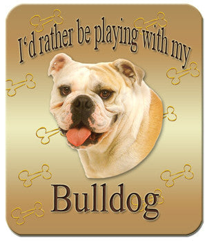 I'd Rather Be Playing With My Bulldog Mouse Pad