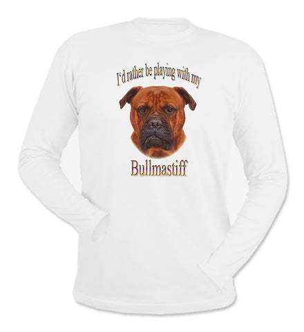 White I'd Rather Be Playing With My Bullmastiff Long Sleeve T-Shirt