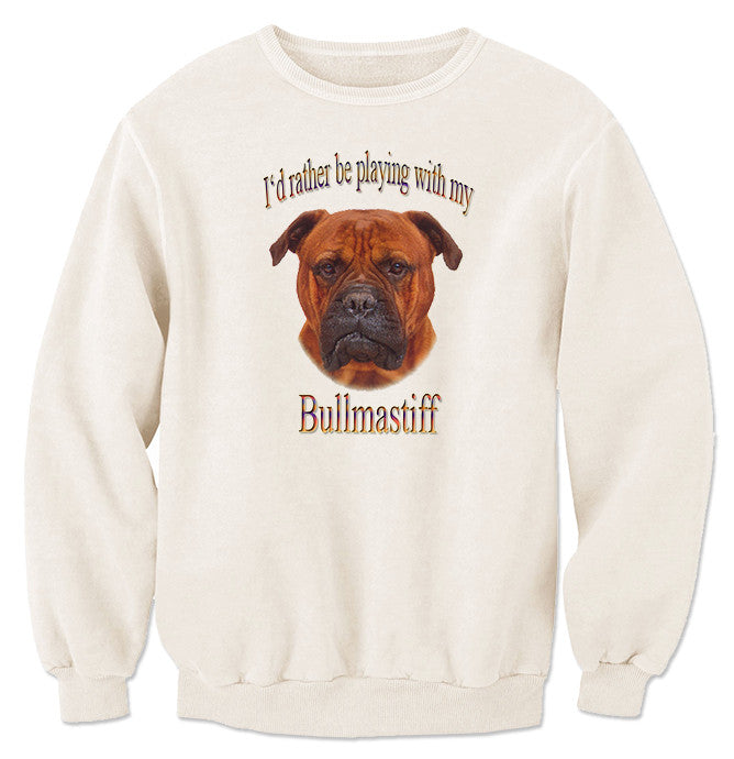 Natural I'd Rather Be Playing With My Bullmastiff Sweatshirt