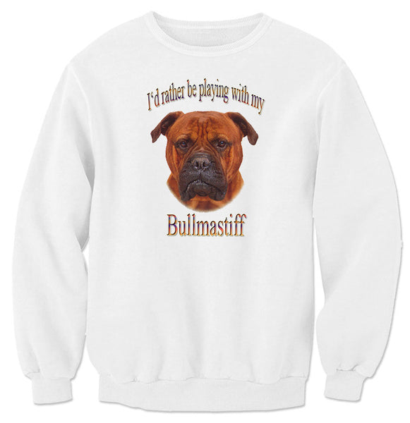 White I'd Rather Be Playing With My Bullmastiff Sweatshirt