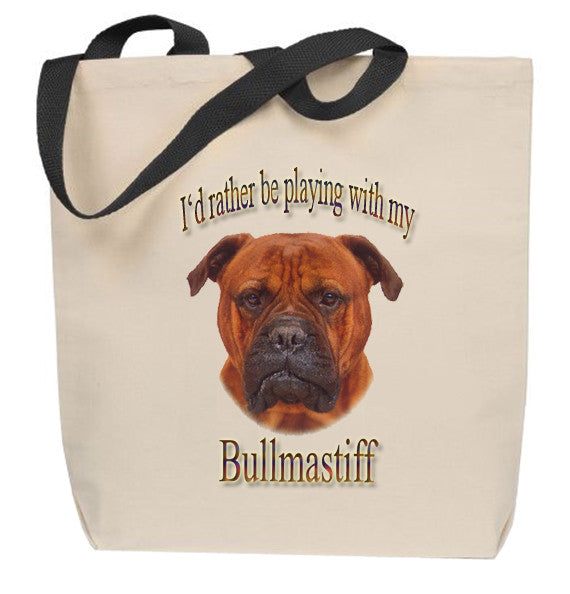 I'd Rather Be Playing With My Bullmastiff Tote Bag
